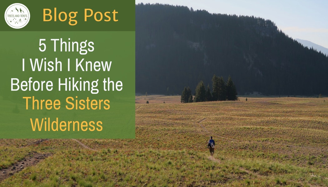 Five things I wish I knew before backpacking the Three Sisters Wilderness